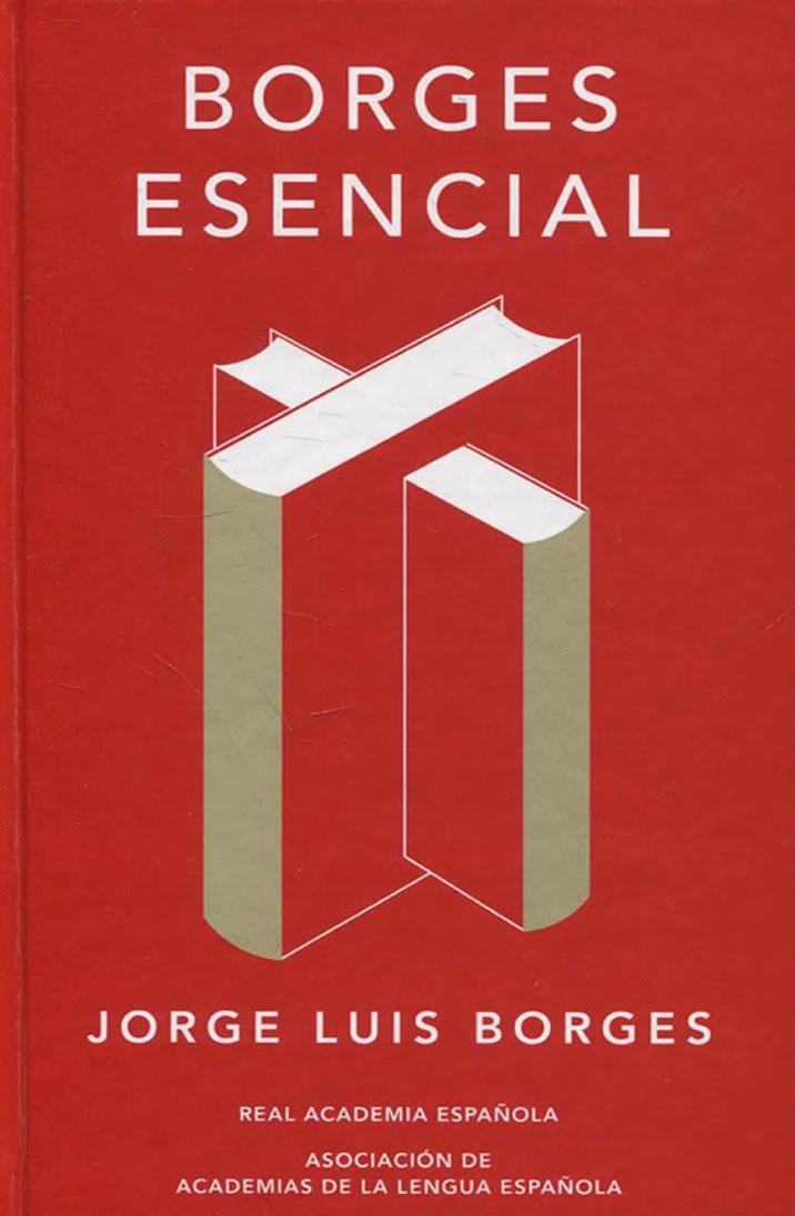 Borges Esencial (edición conmemorativa de la Real Academia Española y la Asociación de Academias de la Lengua Española)