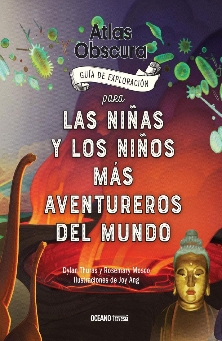 Atlas obscura_ guía de exploración para las niñas y los niños más aventureros del mundo