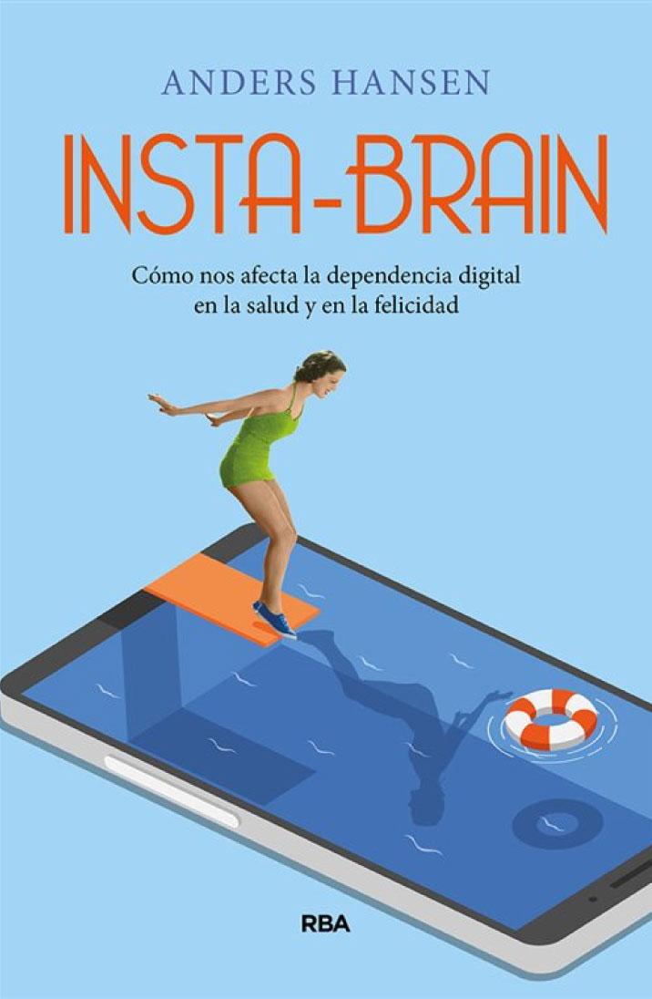 Insta-brain como nos afecta la dependencia digital en la salud y en la felicidad